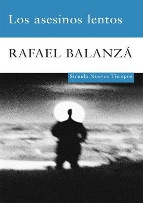 Los asesinos lentos - Rafael Balanzá