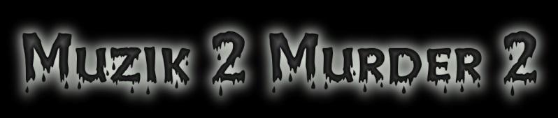 Muzik 2 Murder 2