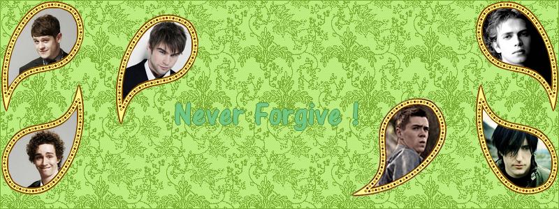 Never Forgive !